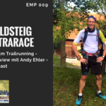 612 km Trailrunning – Goldsteig Ultrarace – Interview mit Andy Ehler – Podcast