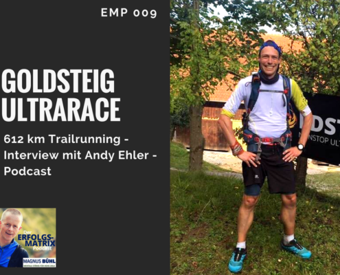 Erfolgsmatrix Podcast EMP009 Goldsteig-Ultrarace Interview mit Andy Ehler