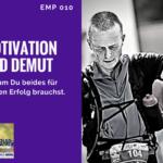 Motivation und Demut – Warum Du beides für Deinen Erfolg brauchst – Podcast